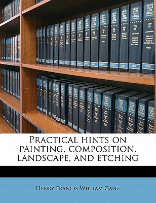 Nabu Press Practical Hints on Painting, Composition, Landscape, and Etching by Ganz, Henry Francis William [Paperback] at Sears.com